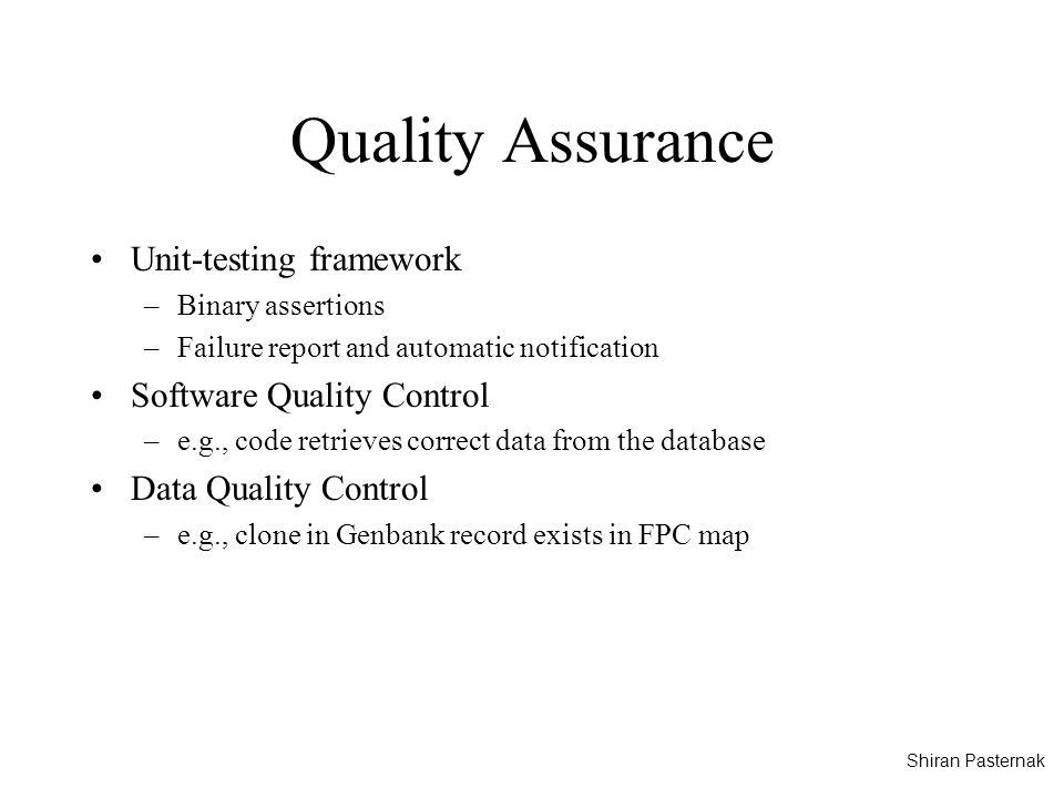 Quality Assurance Unit-testing framework –Binary assertions –Failure report and automatic notification Software Quality Control –e.g., code retrieves