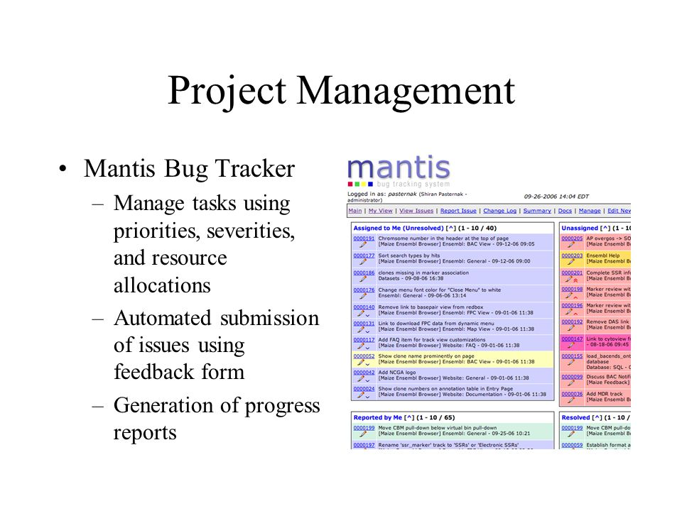 Project Management Mantis Bug Tracker –Manage tasks using priorities, severities, and resource allocations –Automated submission of issues using feedb