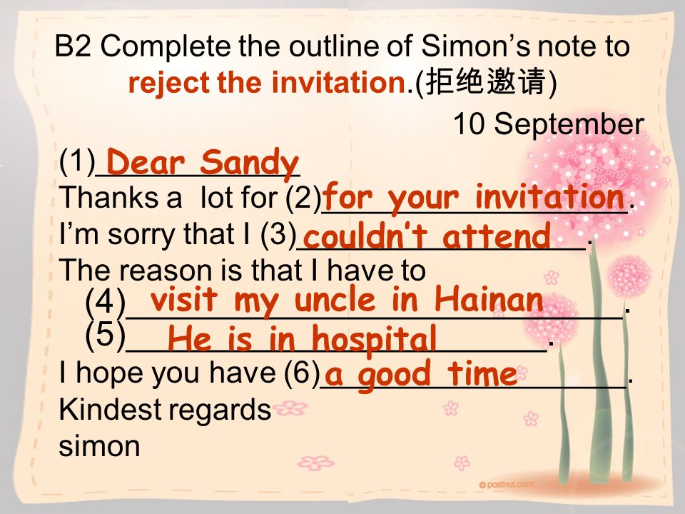 B2 Complete the outline of Simons note to reject the invitation.( ) 10 September (1)____________ Thanks a lot for (2)__________________. Im sorry that
