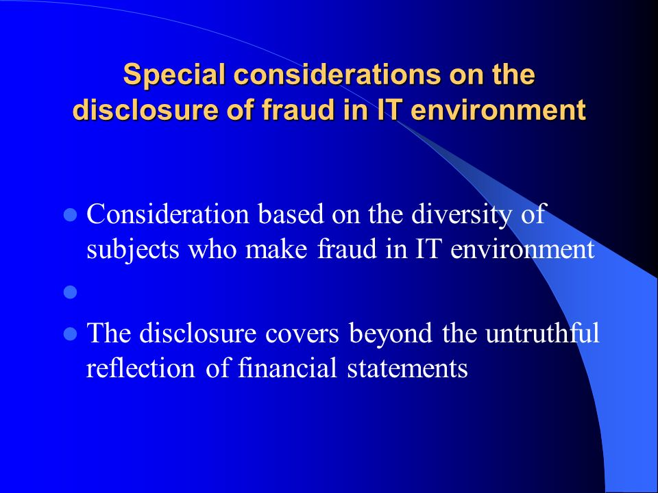 Special considerations on the disclosure of fraud in IT environment Consideration based on the diversity of subjects who make fraud in IT environment