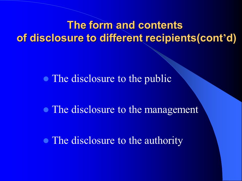 The form and contents of disclosure to different recipients(cont d) The disclosure to the public The disclosure to the management The disclosure to th