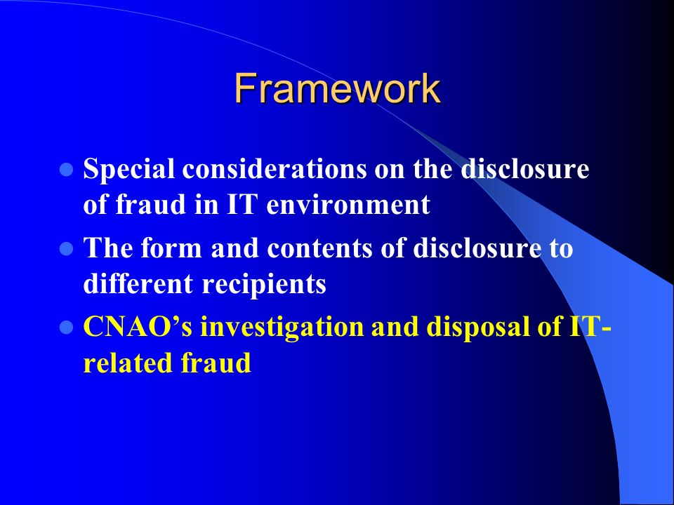 Framework Special considerations on the disclosure of fraud in IT environment The form and contents of disclosure to different recipients CNAOs invest