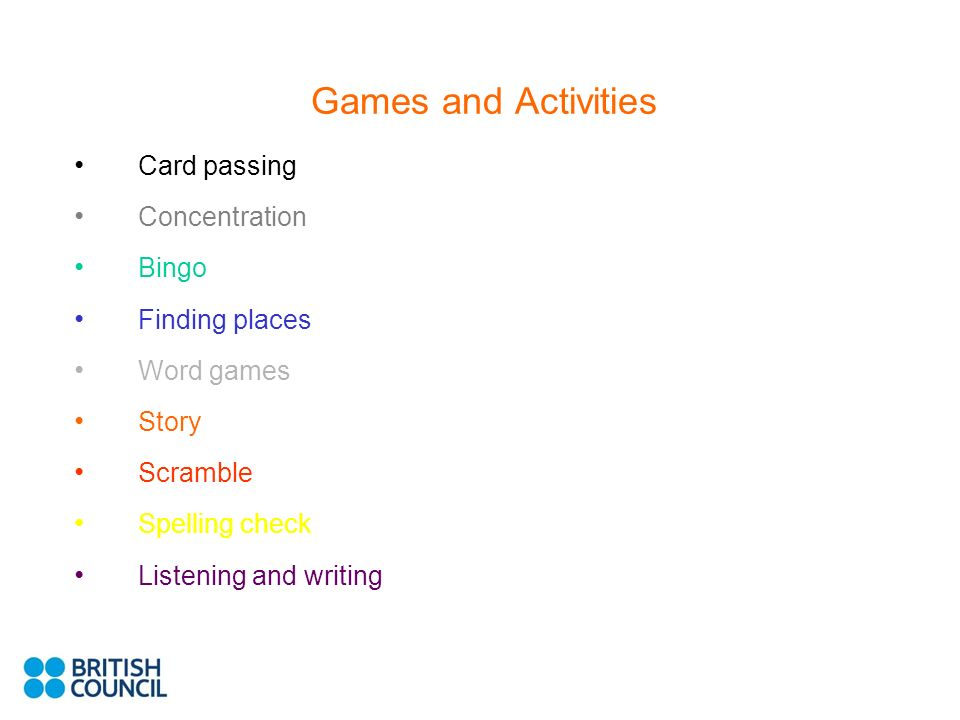 Games and Activities Card passing Concentration Bingo Finding places Word games Story Scramble Spelling check Listening and writing