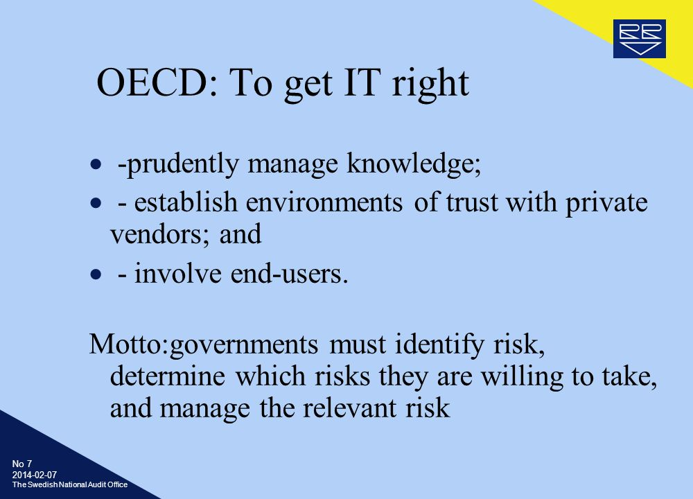No The Swedish National Audit Office OECD: To get IT right -prudently manage knowledge; - establish environments of trust with private vendors; and - involve end-users.