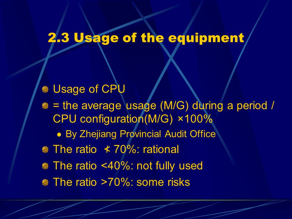 2.3 Usage of the equipment Usage of CPU = the average usage (M/G) during a period / CPU configuration(M/G) ×100% By Zhejiang Provincial Audit Office T