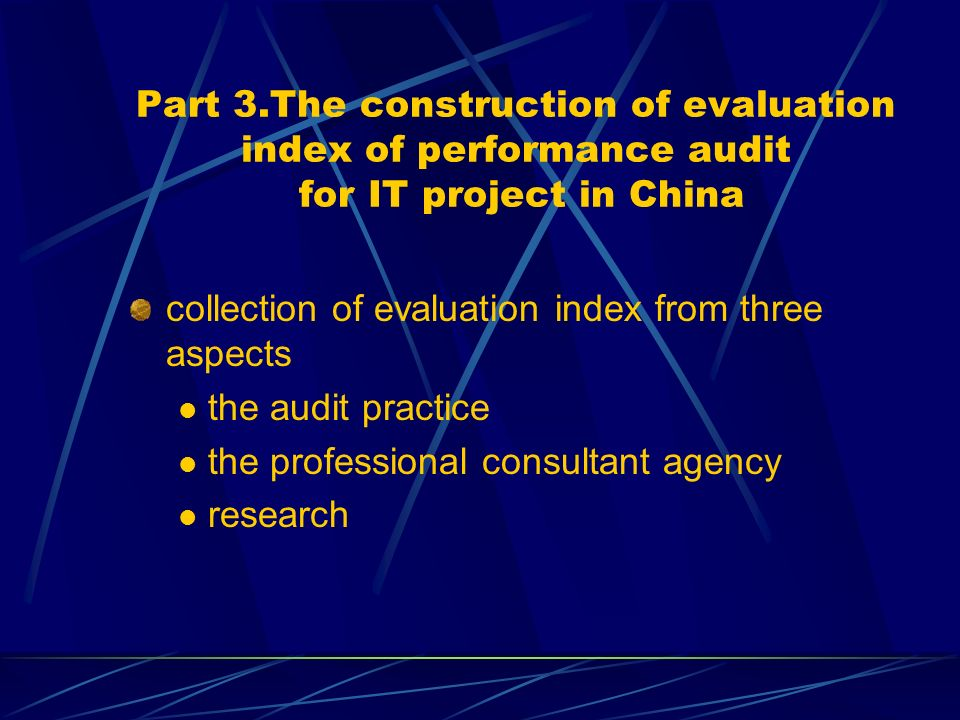 Part 3.The construction of evaluation index of performance audit for IT project in China collection of evaluation index from three aspects the audit practice the professional consultant agency research