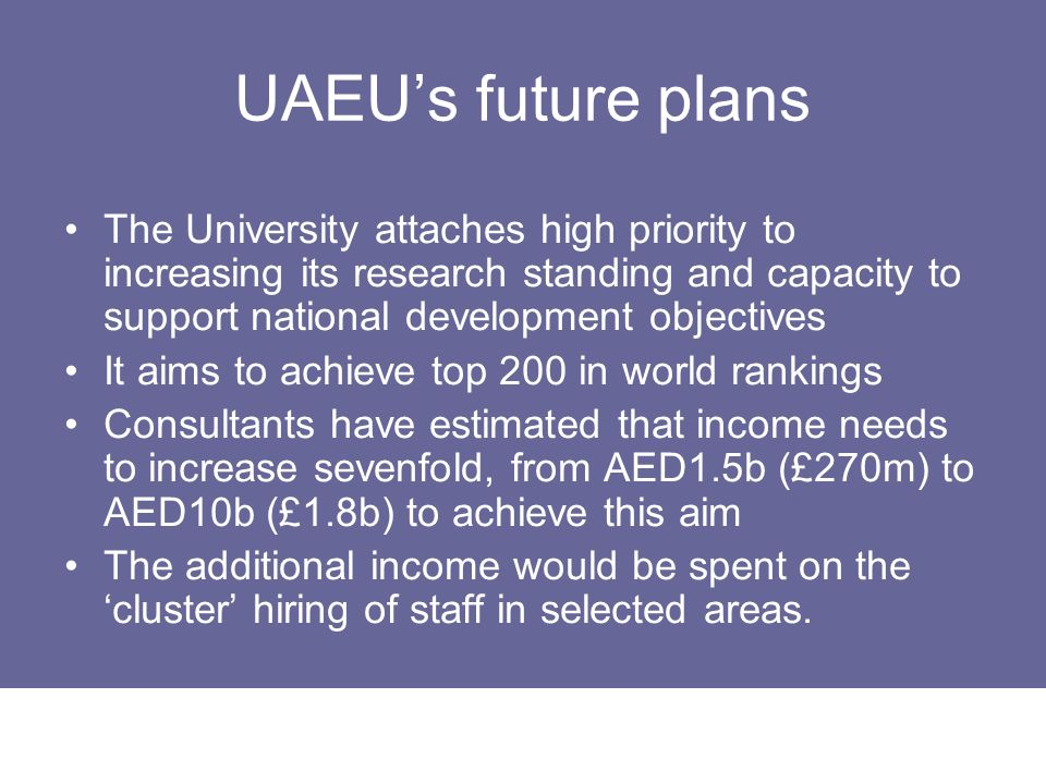 UAEUs future plans The University attaches high priority to increasing its research standing and capacity to support national development objectives I