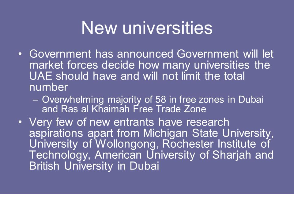 New universities Government has announced Government will let market forces decide how many universities the UAE should have and will not limit the to