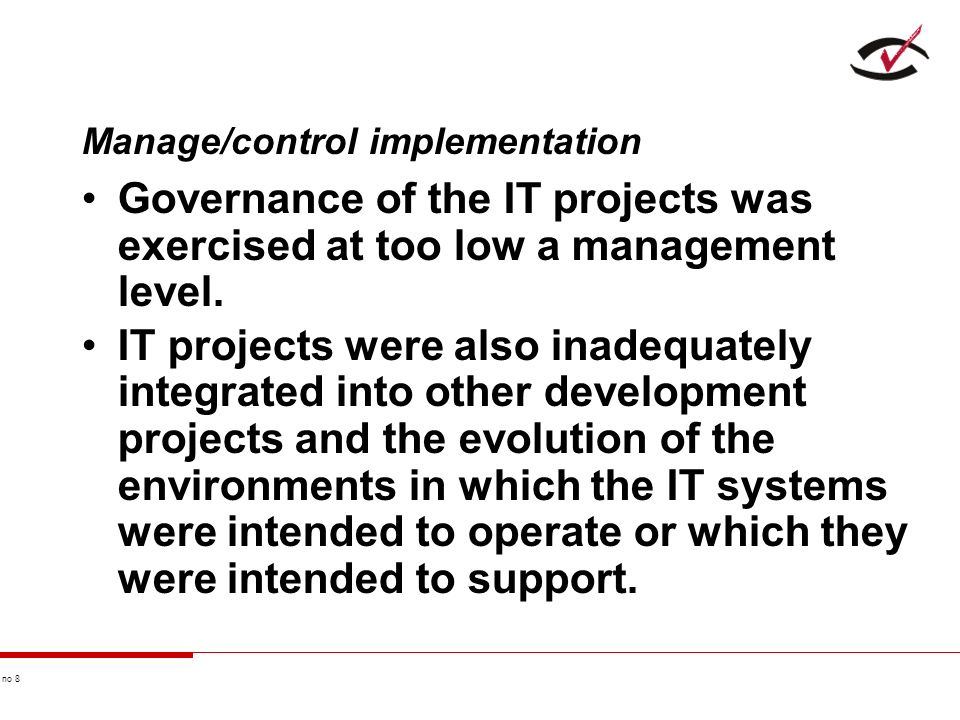 no 8 Manage/control implementation Governance of the IT projects was exercised at too low a management level.