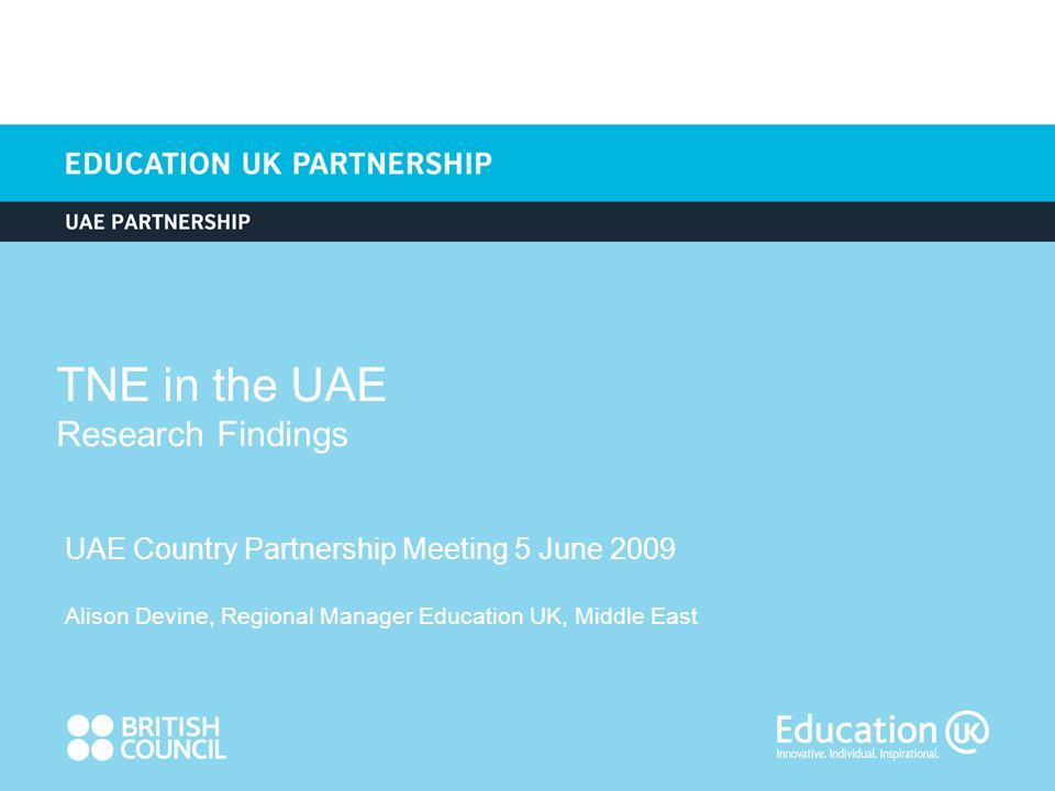 TNE in the UAE Research Findings UAE Country Partnership Meeting 5 June 2009 Alison Devine, Regional Manager Education UK, Middle East