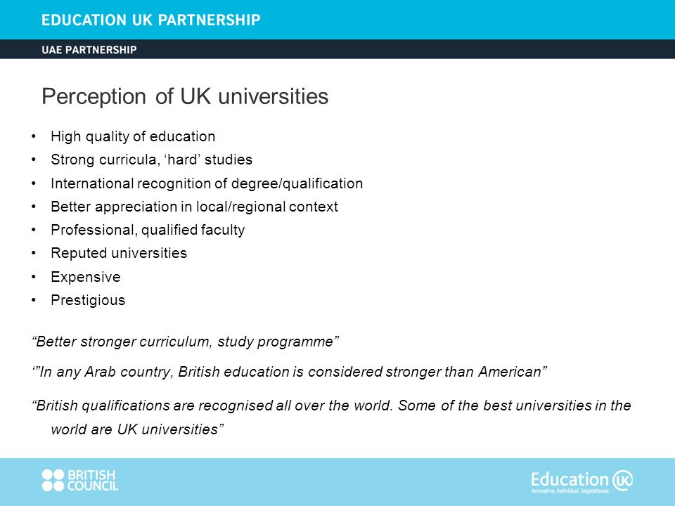 High quality of education Strong curricula, hard studies International recognition of degree/qualification Better appreciation in local/regional context Professional, qualified faculty Reputed universities Expensive Prestigious Better stronger curriculum, study programme In any Arab country, British education is considered stronger than American British qualifications are recognised all over the world.