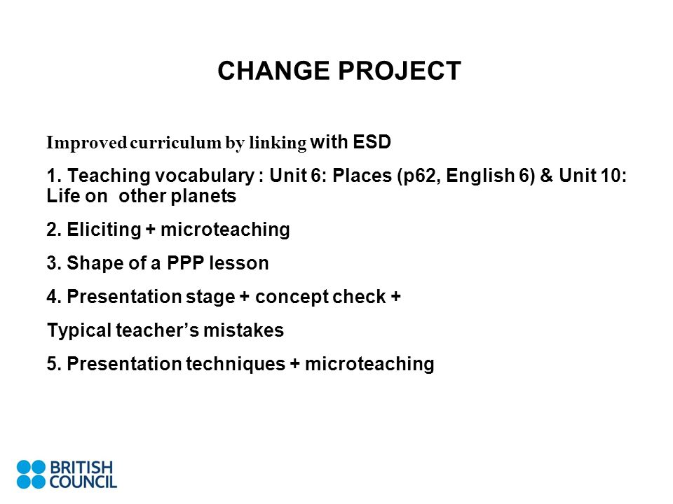 CHANGE PROJECT Improved curriculum by linking with ESD 1. Teaching vocabulary : Unit 6: Places (p62, English 6) & Unit 10: Life on other planets 2. El