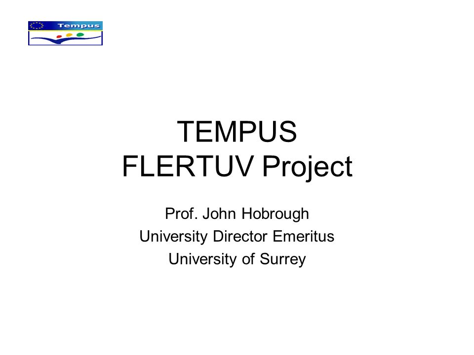 TEMPUS FLERTUV Project Prof. John Hobrough University Director Emeritus University of Surrey