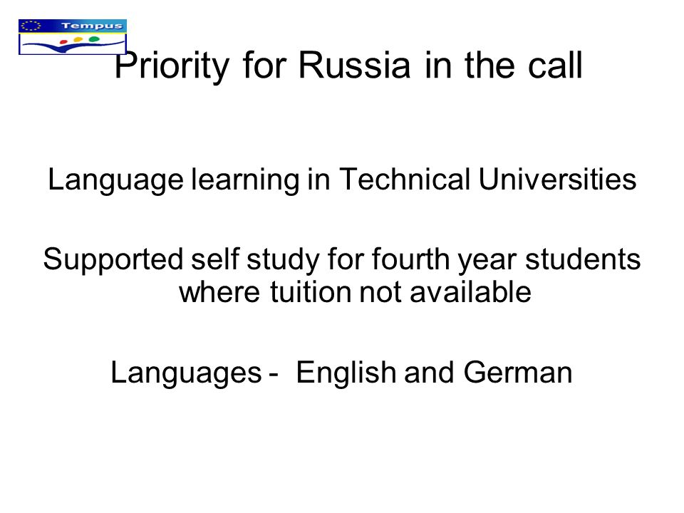Priority for Russia in the call Language learning in Technical Universities Supported self study for fourth year students where tuition not available