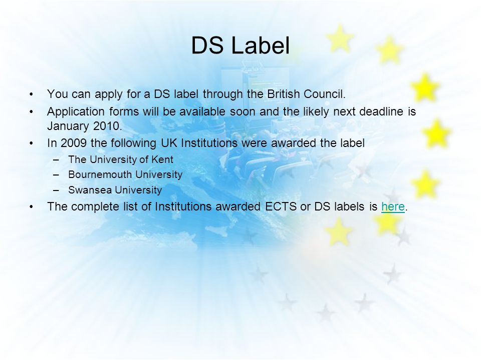 DS Label You can apply for a DS label through the British Council. Application forms will be available soon and the likely next deadline is January 20