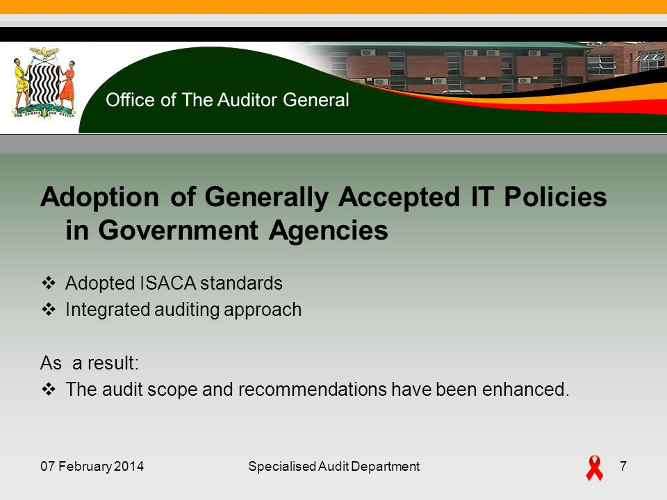 Adoption of Generally Accepted IT Policies in Government Agencies Adopted ISACA standards Integrated auditing approach As a result: The audit scope and recommendations have been enhanced.