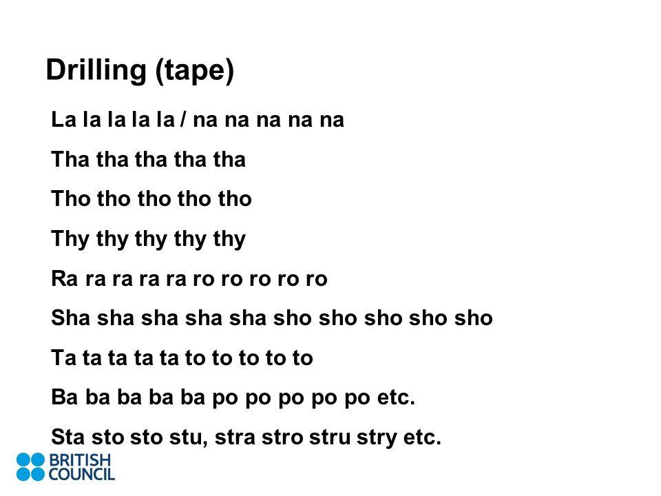 Drilling (tape) La la la la la / na na na na na Tha tha tha tha tha Tho tho tho tho tho Thy thy thy thy thy Ra ra ra ra ra ro ro ro ro ro Sha sha sha sha sha sho sho sho sho sho Ta ta ta ta ta to to to to to Ba ba ba ba ba po po po po po etc.