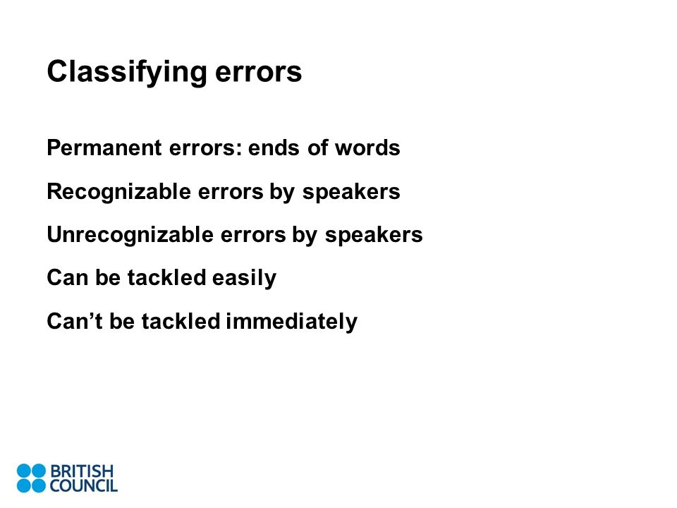 Classifying errors Permanent errors: ends of words Recognizable errors by speakers Unrecognizable errors by speakers Can be tackled easily Cant be tackled immediately