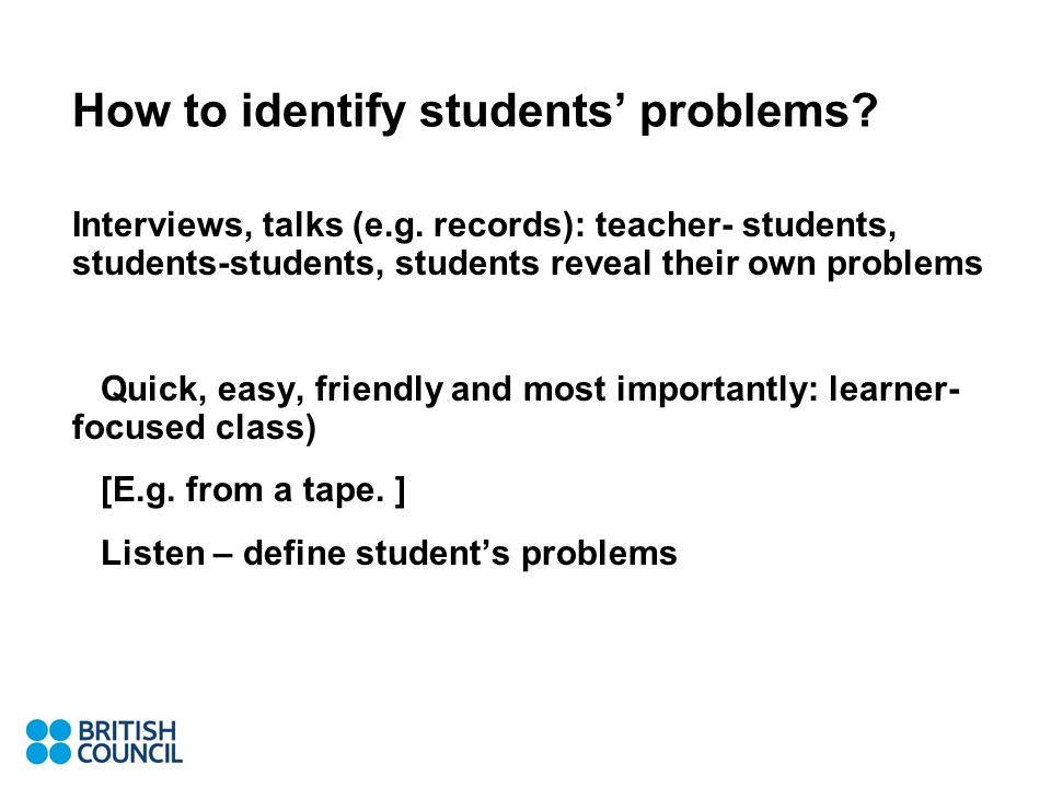 How to identify students problems. Interviews, talks (e.g.