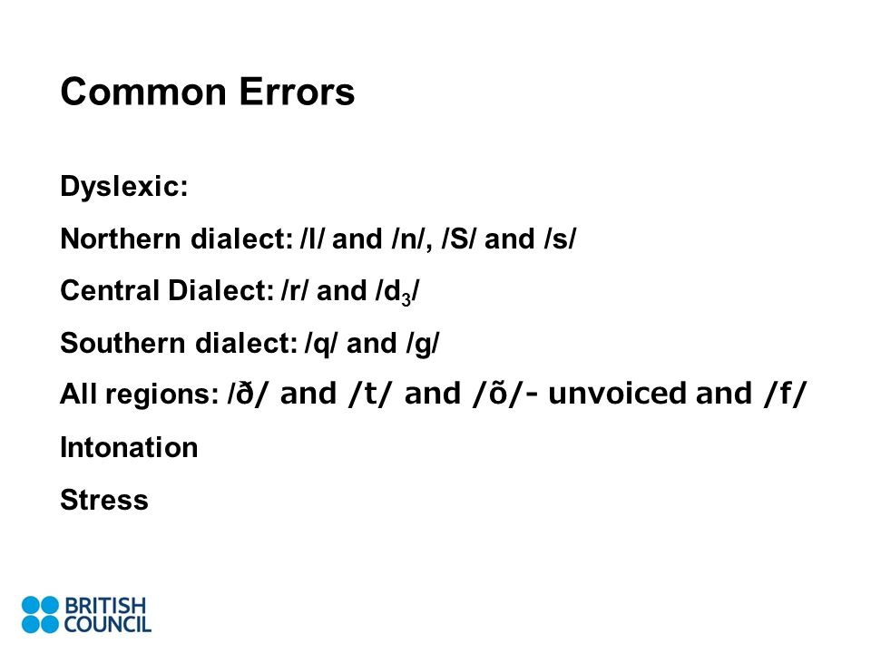 Common Errors Dyslexic: Northern dialect: /l/ and /n/, /S/ and /s/ Central Dialect: /r/ and /d 3 / Southern dialect: /q/ and /g/ All regions: /ð/ and