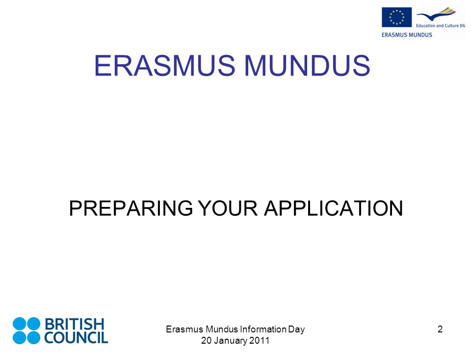 Erasmus Mundus Information Day 20 January 2011 2 ERASMUS MUNDUS PREPARING YOUR APPLICATION