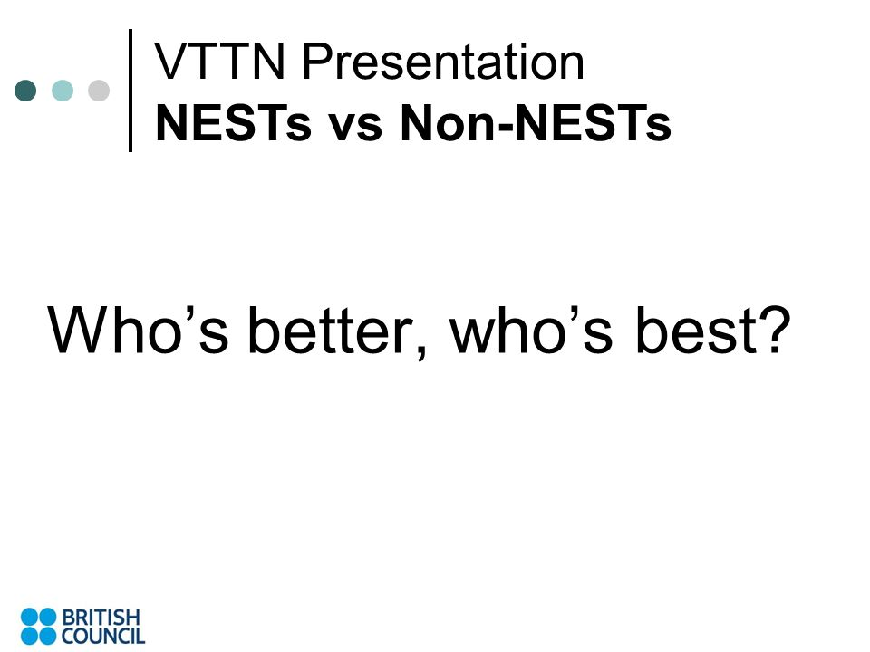 Whos better, whos best VTTN Presentation NESTs vs Non-NESTs