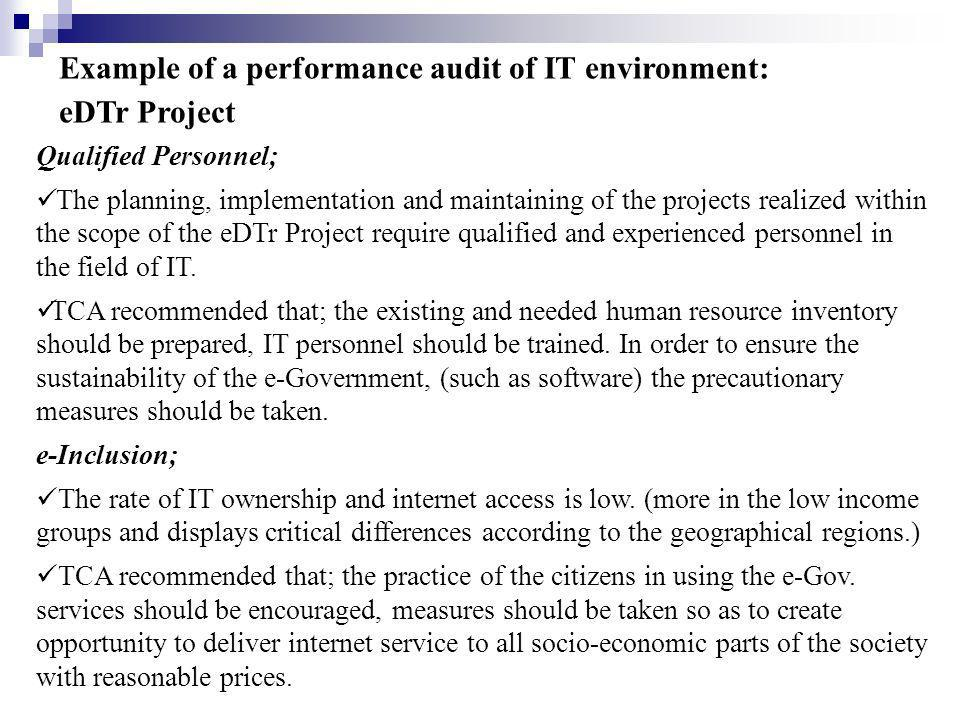 Example of a performance audit of IT environment: eDTr Project Qualified Personnel; The planning, implementation and maintaining of the projects realized within the scope of the eDTr Project require qualified and experienced personnel in the field of IT.