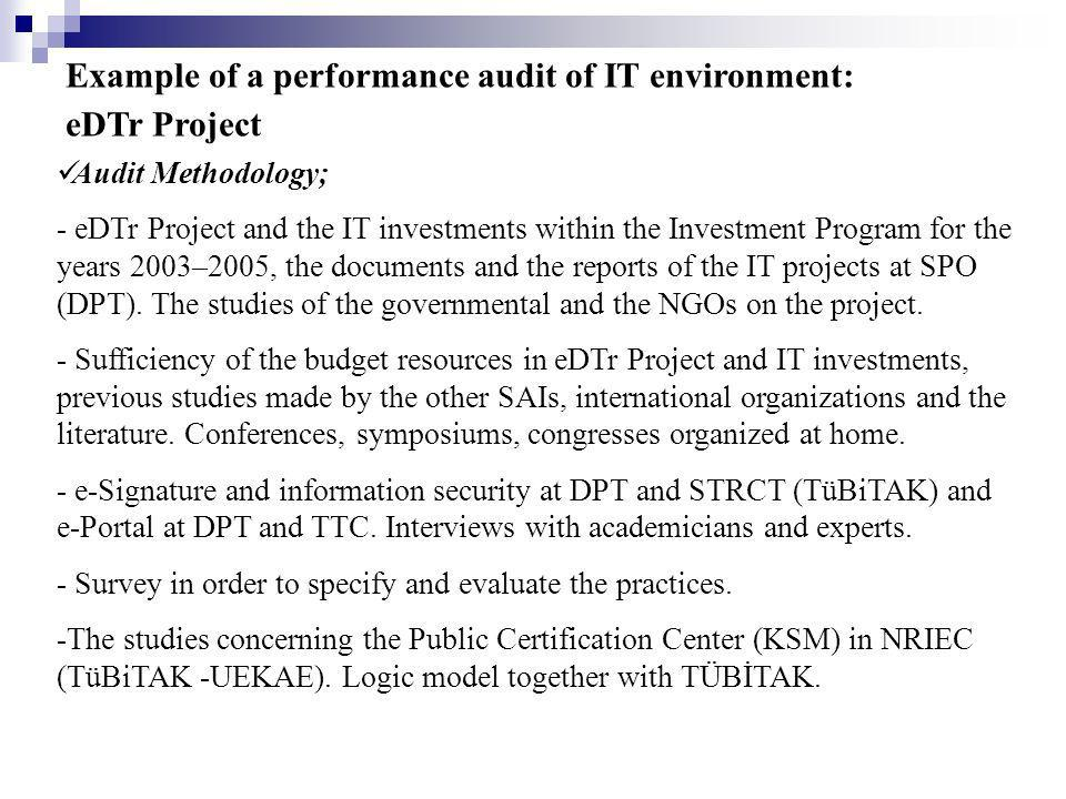 Example of a performance audit of IT environment: eDTr Project Audit Methodology; - eDTr Project and the IT investments within the Investment Program for the years 2003–2005, the documents and the reports of the IT projects at SPO (DPT).