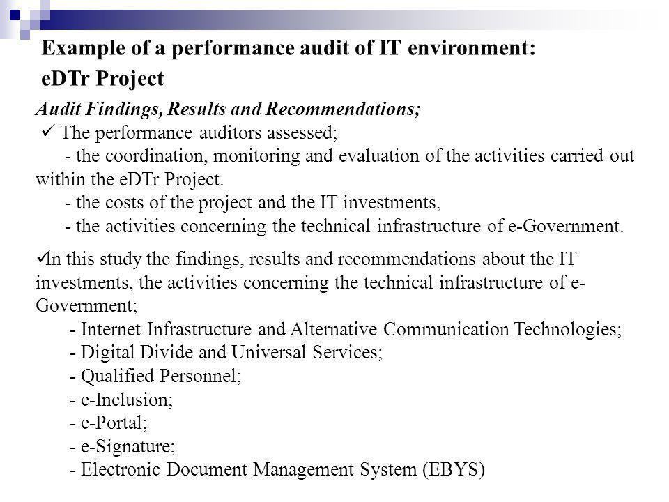 Example of a performance audit of IT environment: eDTr Project Audit Findings, Results and Recommendations; The performance auditors assessed; - the coordination, monitoring and evaluation of the activities carried out within the eDTr Project.