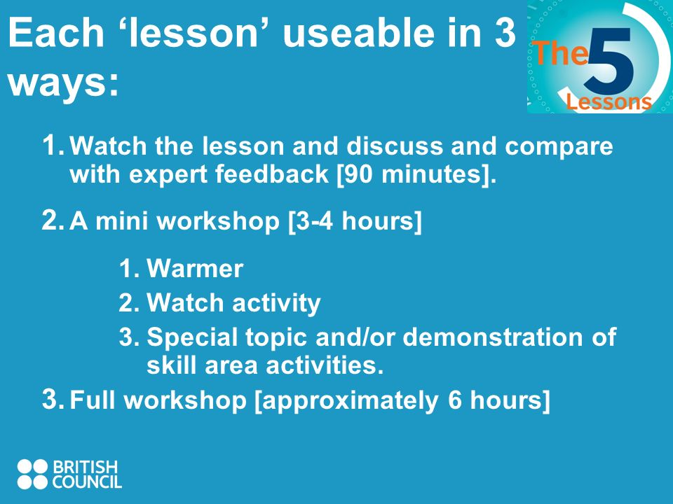 Put into practice workshop ideas Participant compare and share ideas Peer and trainer feedback Peer teaching