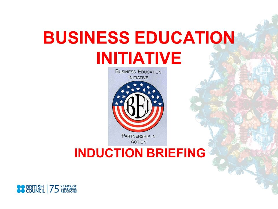 BUSINESS EDUCATION INITIATIVE INDUCTION BRIEFING