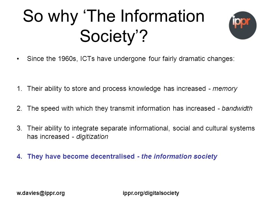 w.davies@ippr.orgippr.org/digitalsociety So why The Information Society.