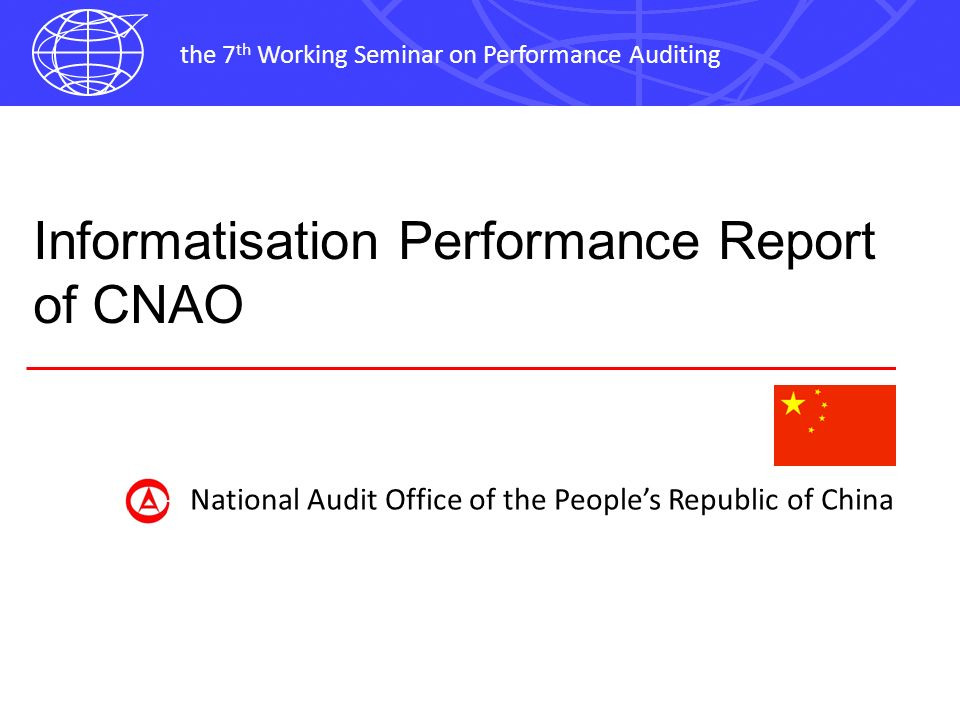 the 7 th Working Seminar on Performance Auditing Informatisation Performance Report of CNAO National Audit Office of the Peoples Republic of China