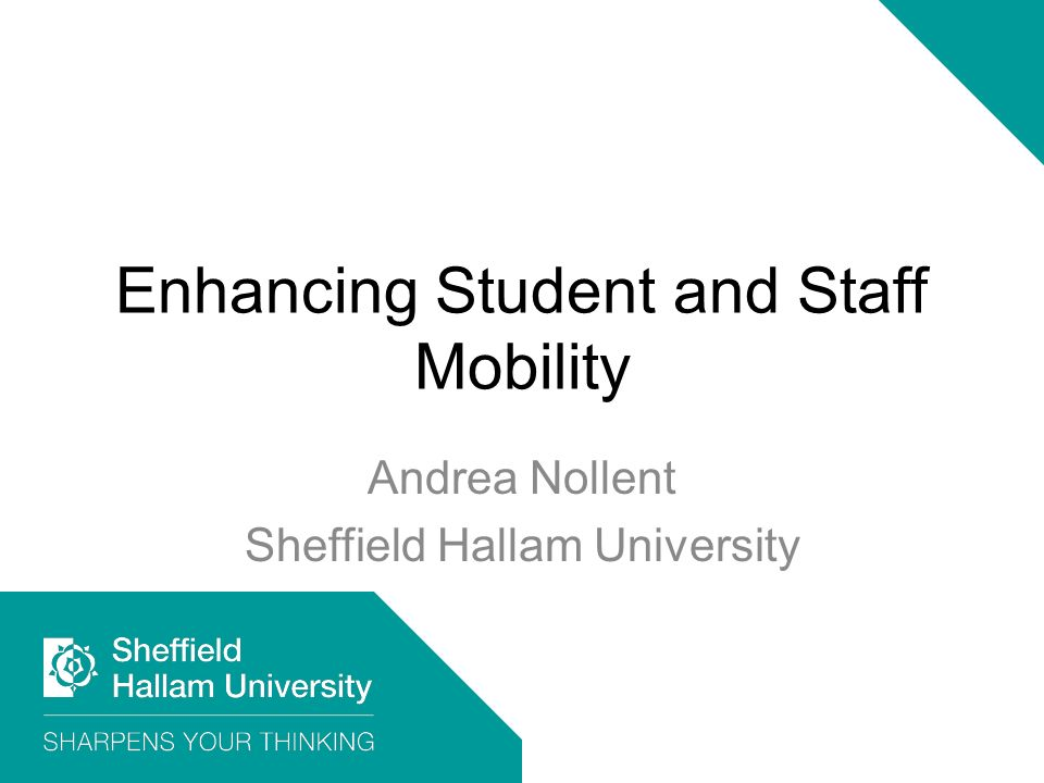 Enhancing Student and Staff Mobility Andrea Nollent Sheffield Hallam University