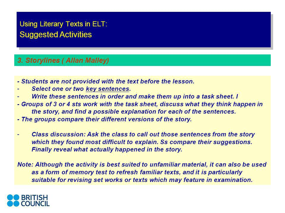 Using Literary Texts in ELT: Suggested Activities - Students are not provided with the text before the lesson. -Select one or two key sentences. -Writ