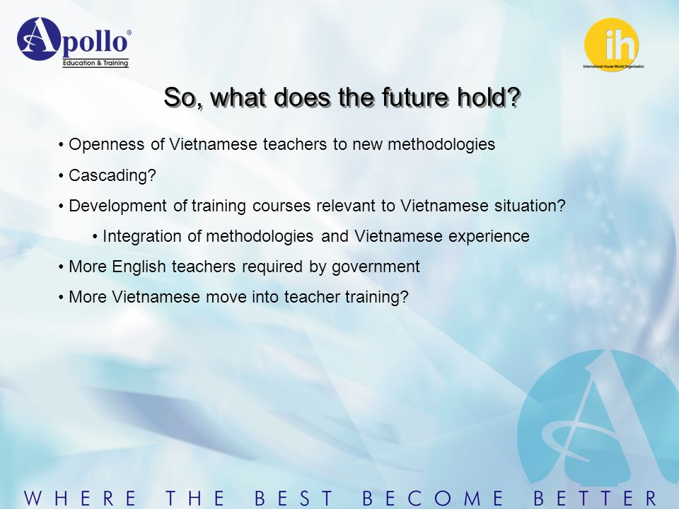So, what does the future hold. Openness of Vietnamese teachers to new methodologies Cascading.