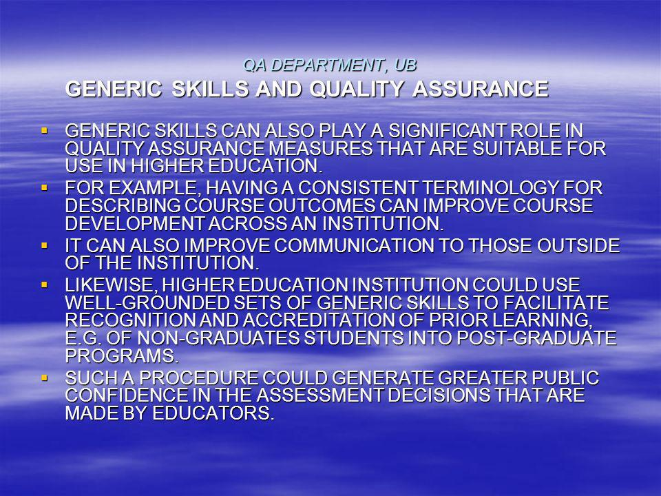 QA DEPARTMENT, UB GENERIC SKILLS AND QUALITY ASSURANCE GENERIC SKILLS CAN ALSO PLAY A SIGNIFICANT ROLE IN QUALITY ASSURANCE MEASURES THAT ARE SUITABLE