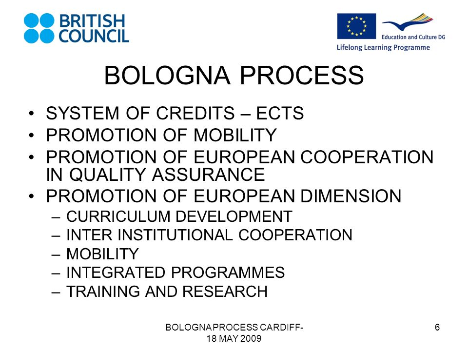 BOLOGNA PROCESS CARDIFF- 18 MAY 2009 7 PRAGUE 2001 THREE NEW ACTION LINES LIFE LONG LEARNING INCLUSION OF HEIs AND STUDENTS PROMOTING ATTRACTIVENESS OF EHEA FOLLOW-UP STRUCTURE –BOLOGNA FOLLOW-UP GROUP –CONSULTATION PROCESS –SEMINARS, WORKSHOPS, CONFERENCES