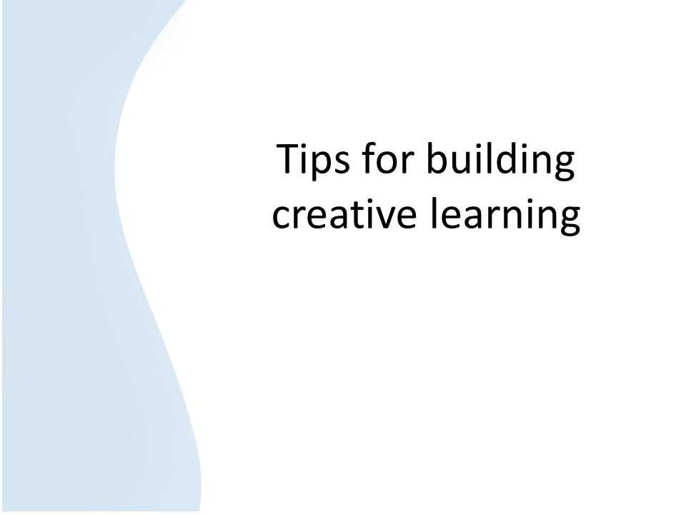 Tips for building creative learning