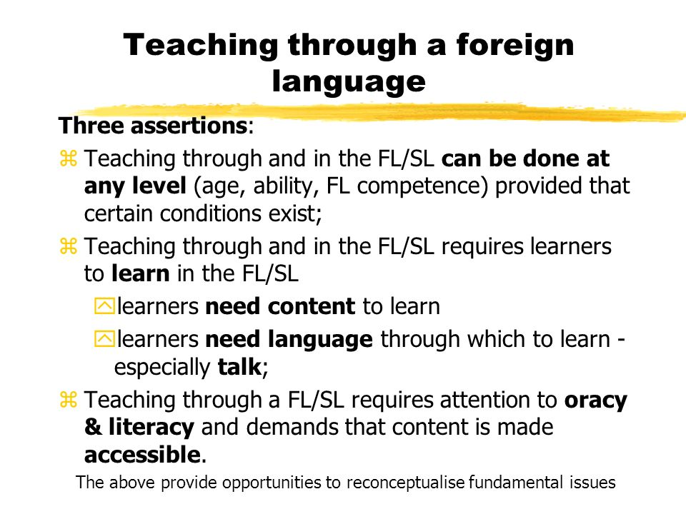 What we know about CLIL Immersion education (eg the Canadian model) but rather a flexible European approach which responds to a very wide range of situational & contextual demands Being elitist and therefore only for more able students Buying in foreign national teachers Teaching what students already know but in a different code ( ie the foreign language) CLIL is not about: