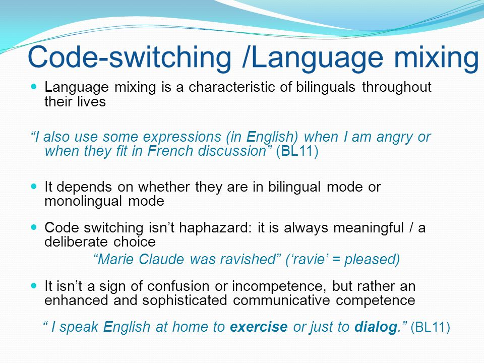 Code-switching /Language mixing Language mixing is a characteristic of bilinguals throughout their lives I also use some expressions (in English) when