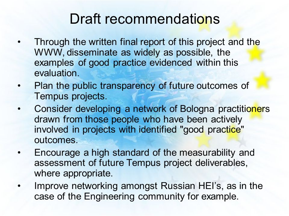 Draft recommendations Through the written final report of this project and the WWW, disseminate as widely as possible, the examples of good practice evidenced within this evaluation.