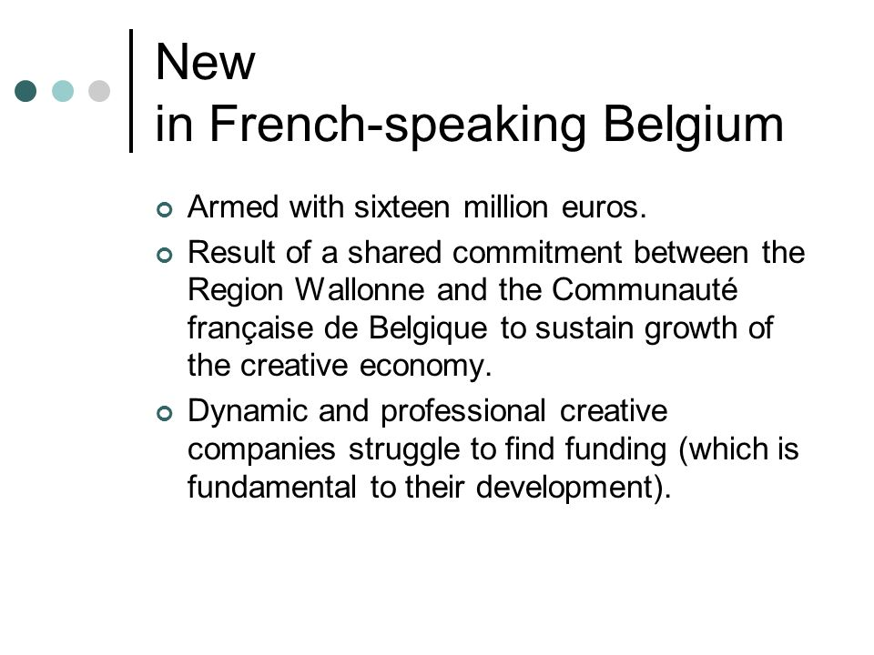New in French-speaking Belgium Armed with sixteen million euros.