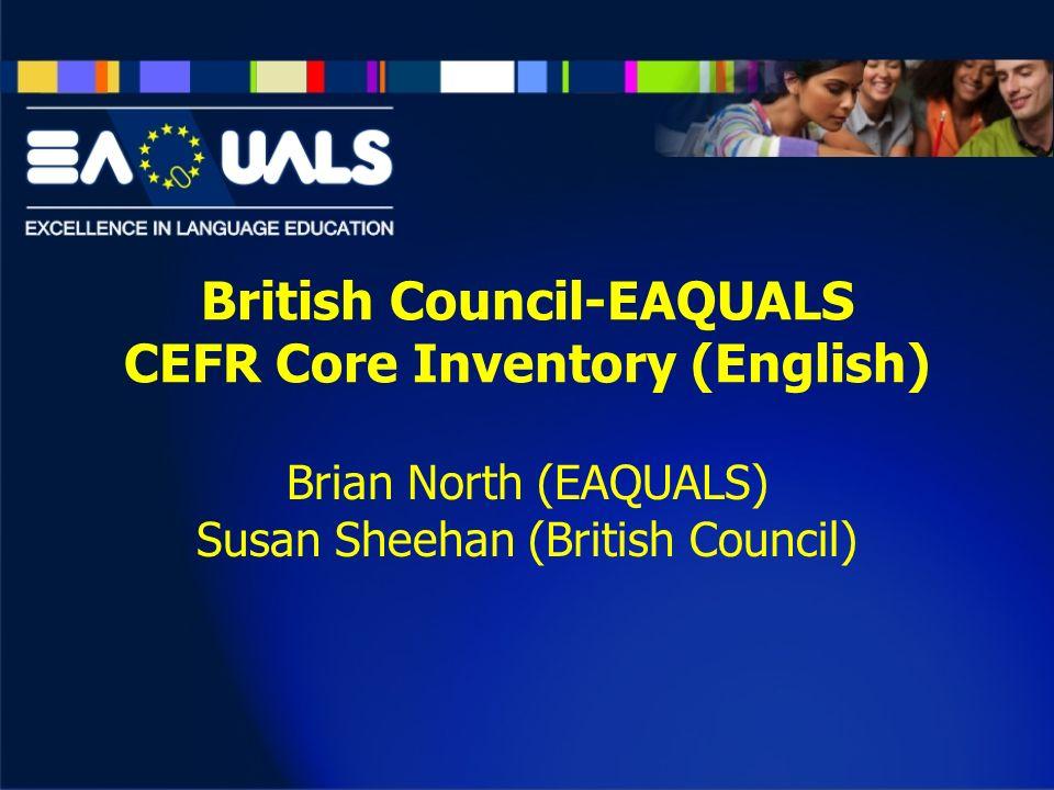 British Council-EAQUALS CEFR Core Inventory (English) Brian North (EAQUALS) Susan Sheehan (British Council)