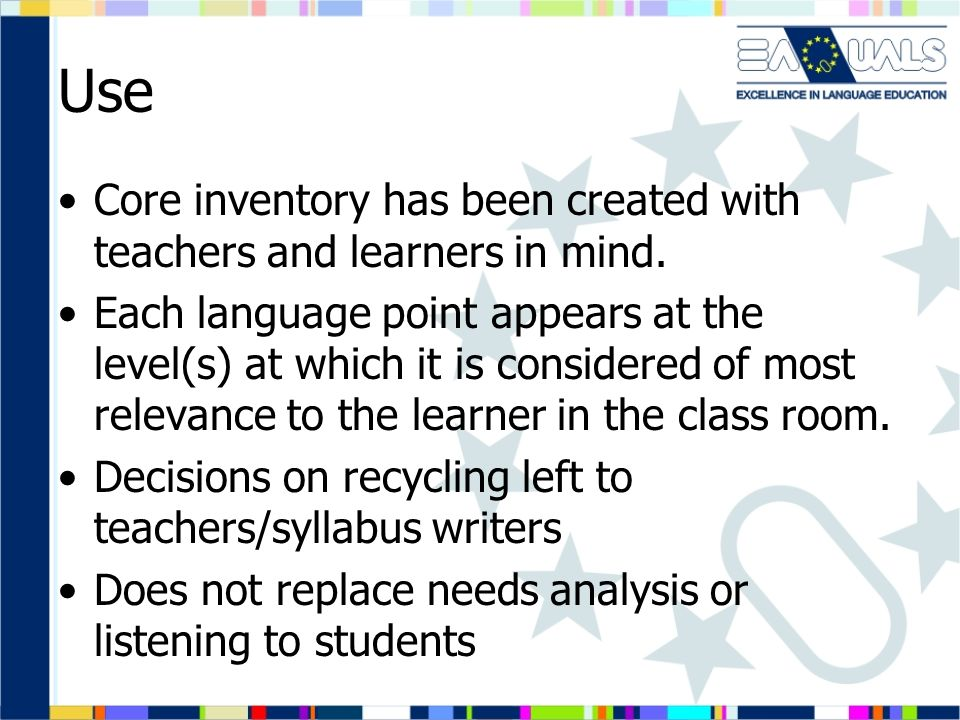 Use Core inventory has been created with teachers and learners in mind. Each language point appears at the level(s) at which it is considered of most