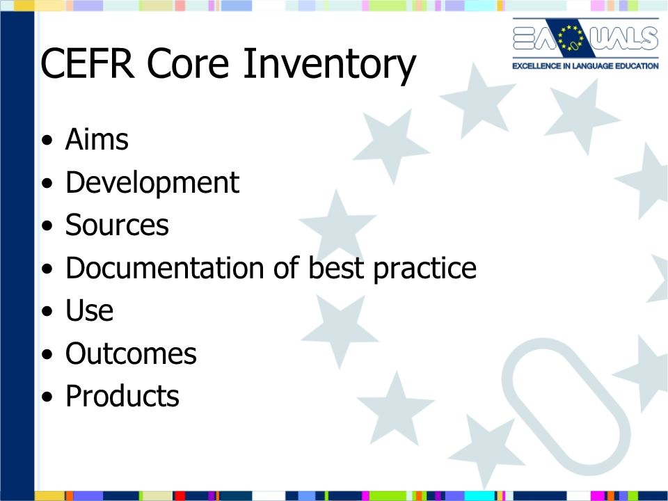 CEFR Core Inventory Aims Development Sources Documentation of best practice Use Outcomes Products