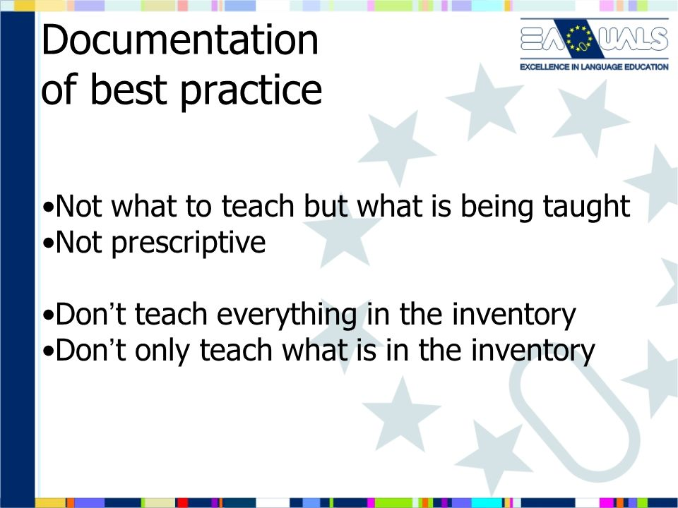Documentation of best practice Not what to teach but what is being taught Not prescriptive Don t teach everything in the inventory Don t only teach wh