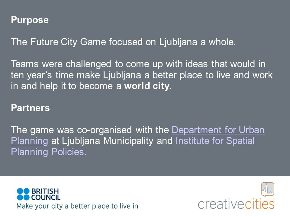 Purpose The Future City Game focused on Ljubljana a whole.