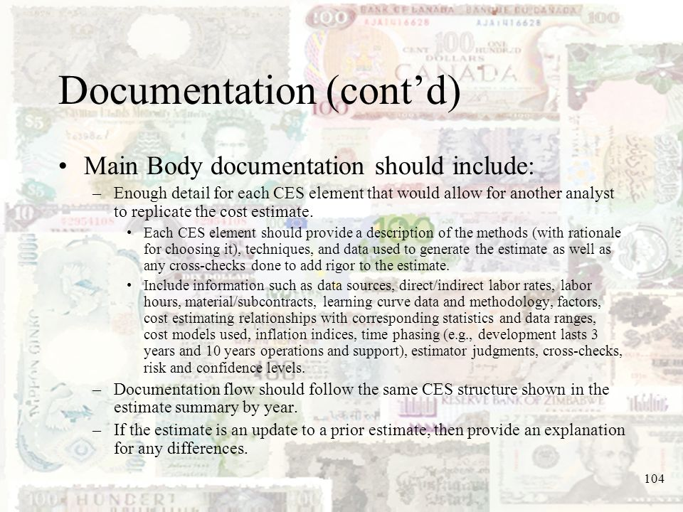 104 Documentation (contd) Main Body documentation should include: –Enough detail for each CES element that would allow for another analyst to replicat