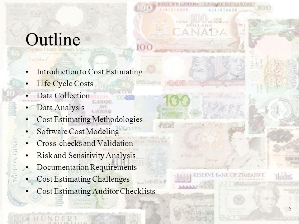 2 Outline Introduction to Cost Estimating Life Cycle Costs Data Collection Data Analysis Cost Estimating Methodologies Software Cost Modeling Cross-ch